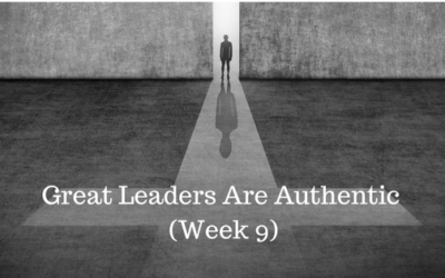 Great Leaders Are Authentic – Week 9