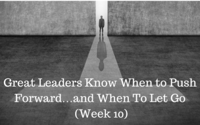 Great Leaders Know When to Push Forward…and When To Let Go