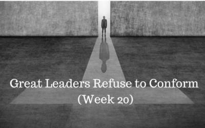 Great Leaders Refuse to Conform – Week 20