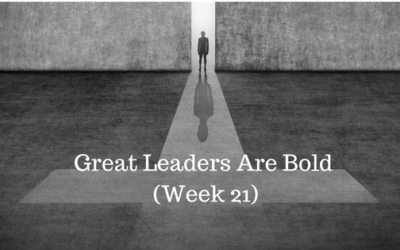 Great Leaders Are Bold – Week 21