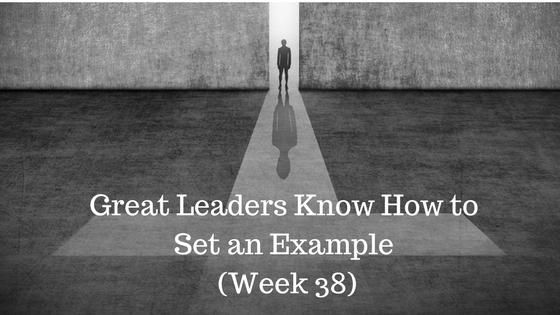 Great Leaders Know How to Set an Example – Week 38