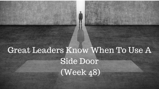 Great Leaders Know When To Use A Side Door – Week 48